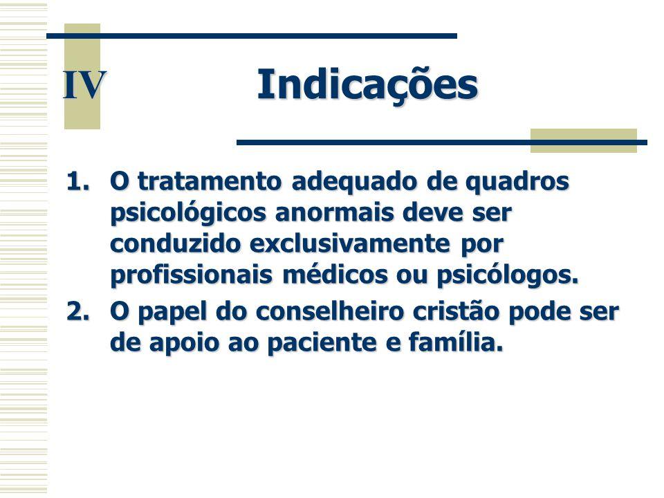Indicações 1.O tratamento adequado de quadros psicológicos anormais deve ser conduzido exclusivamente por profissionais médicos ou psicólogos. 2.O pap