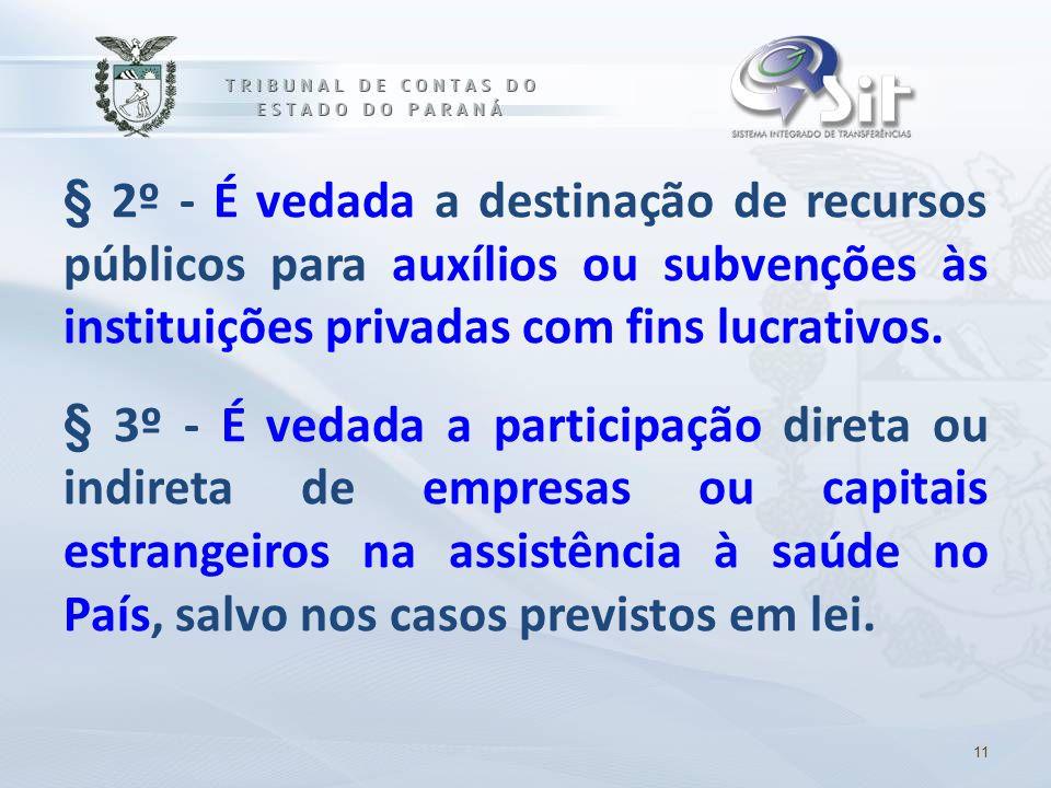§ 2º - É vedada a destinação de recursos públicos para auxílios ou subvenções às instituições privadas com fins lucrativos. § 3º - É vedada a particip