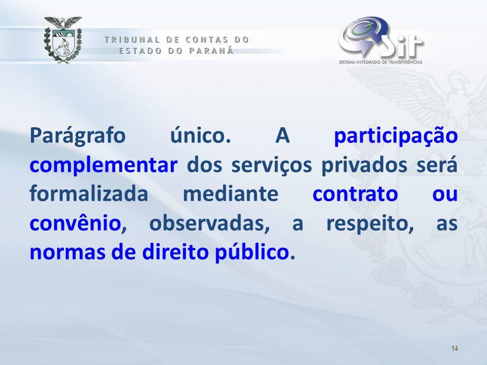 Parágrafo único. A participação complementar dos serviços privados será formalizada mediante contrato ou convênio, observadas, a respeito, as normas d
