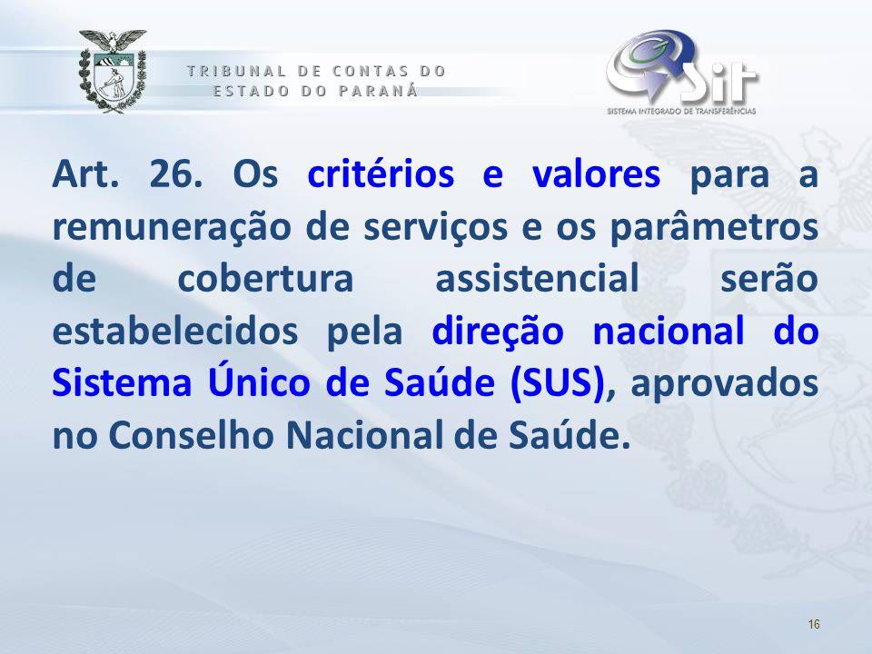 Art. 26. Os critérios e valores para a remuneração de serviços e os parâmetros de cobertura assistencial serão estabelecidos pela direção nacional do