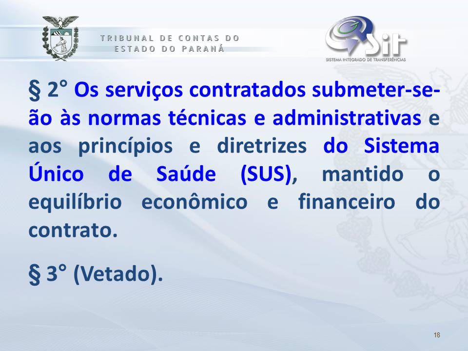§ 2° Os serviços contratados submeter-se- ão às normas técnicas e administrativas e aos princípios e diretrizes do Sistema Único de Saúde (SUS), manti