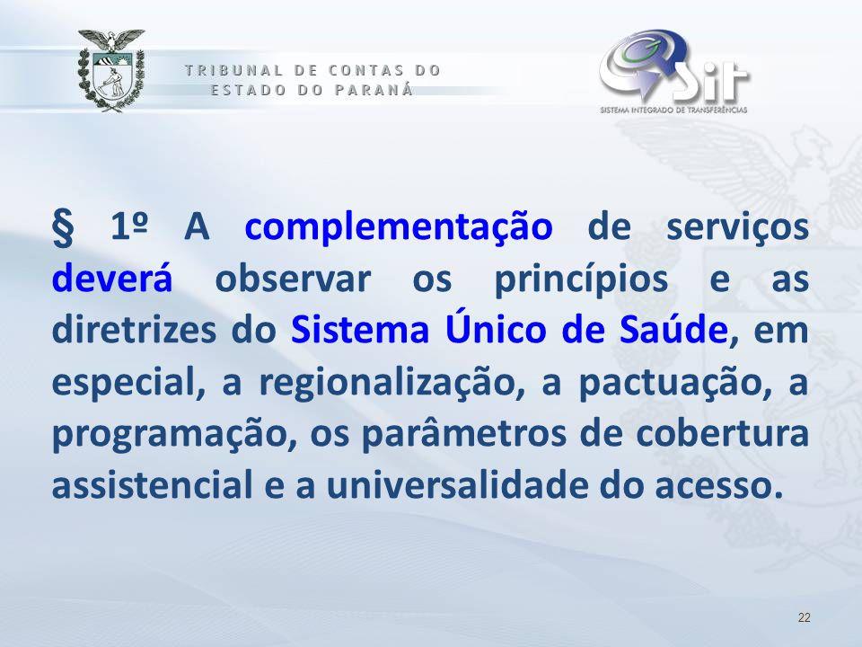 § 1º A complementação de serviços deverá observar os princípios e as diretrizes do Sistema Único de Saúde, em especial, a regionalização, a pactuação,