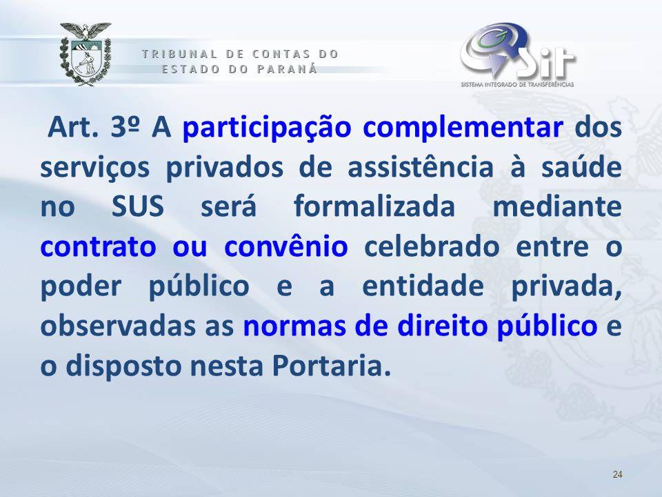 Art. 3º A participação complementar dos serviços privados de assistência à saúde no SUS será formalizada mediante contrato ou convênio celebrado entre
