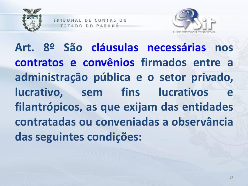 Art. 8º São cláusulas necessárias nos contratos e convênios firmados entre a administração pública e o setor privado, lucrativo, sem fins lucrativos e