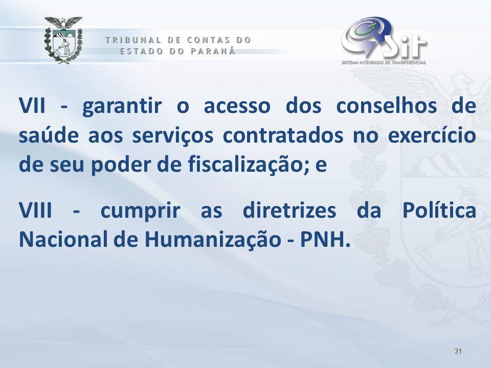 VII - garantir o acesso dos conselhos de saúde aos serviços contratados no exercício de seu poder de fiscalização; e VIII - cumprir as diretrizes da P