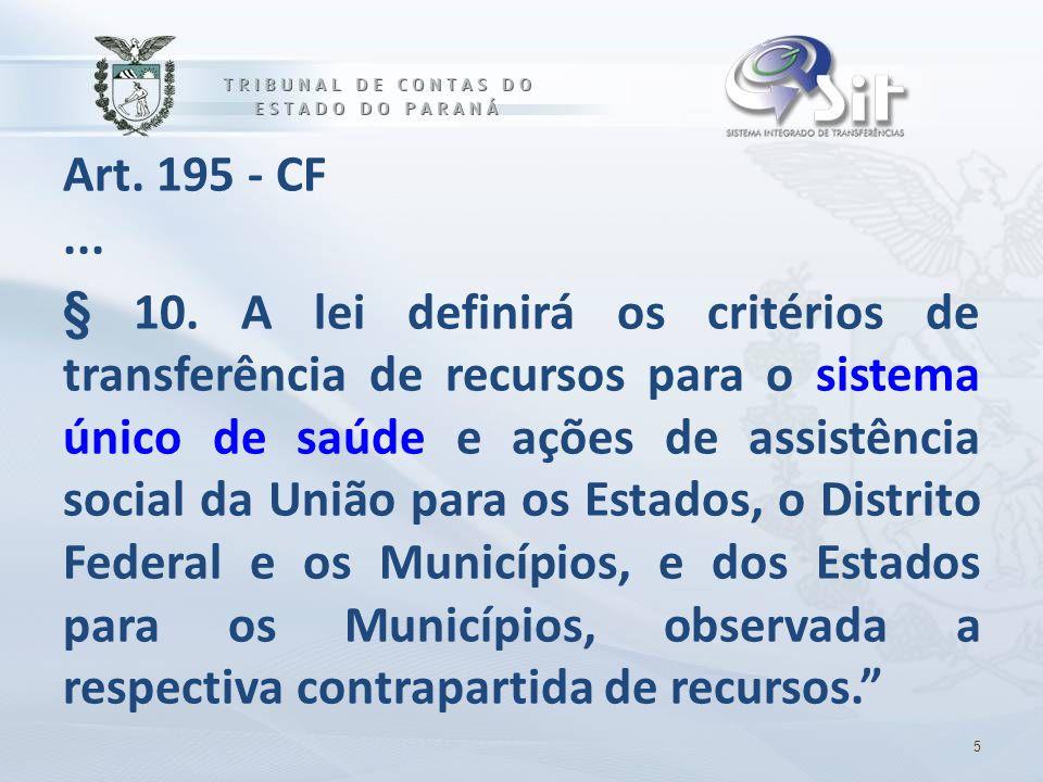 Art. 195 - CF... § 10. A lei definirá os critérios de transferência de recursos para o sistema único de saúde e ações de assistência social da União p