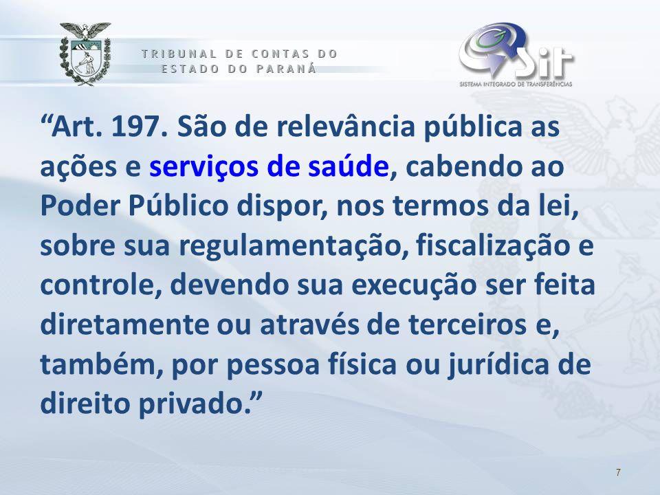 """""""Art. 197. São de relevância pública as ações e serviços de saúde, cabendo ao Poder Público dispor, nos termos da lei, sobre sua regulamentação, fisca"""