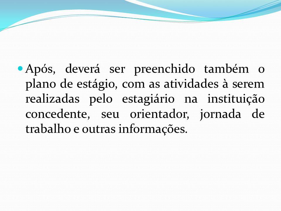  Após, deverá ser preenchido também o plano de estágio, com as atividades à serem realizadas pelo estagiário na instituição concedente, seu orientado