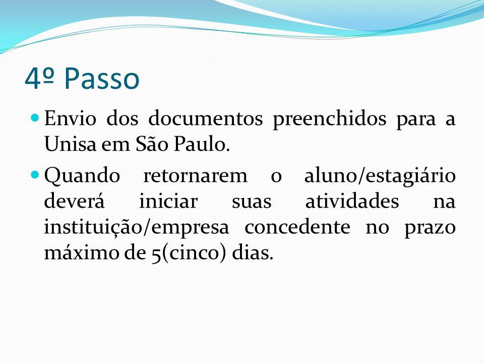 4º Passo  Envio dos documentos preenchidos para a Unisa em São Paulo.  Quando retornarem o aluno/estagiário deverá iniciar suas atividades na instit