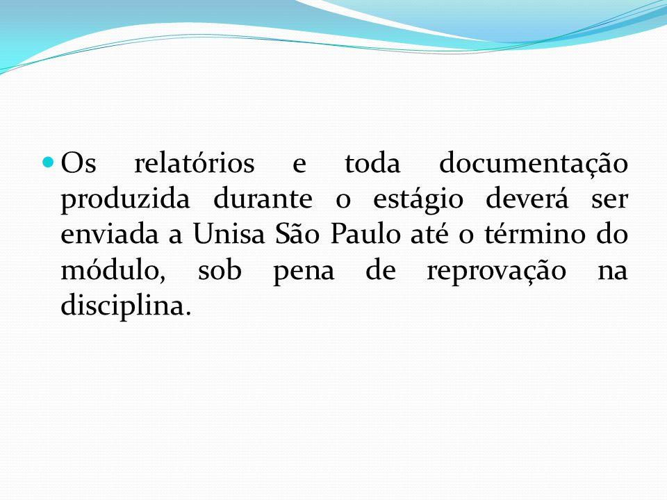  Os relatórios e toda documentação produzida durante o estágio deverá ser enviada a Unisa São Paulo até o término do módulo, sob pena de reprovação n
