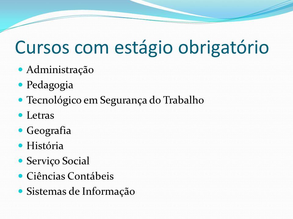 Cursos com estágio obrigatório  Administração  Pedagogia  Tecnológico em Segurança do Trabalho  Letras  Geografia  História  Serviço Social  C