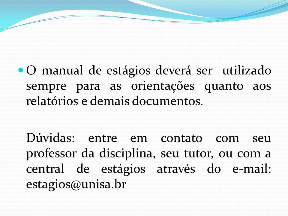  O manual de estágios deverá ser utilizado sempre para as orientações quanto aos relatórios e demais documentos. Dúvidas: entre em contato com seu pr