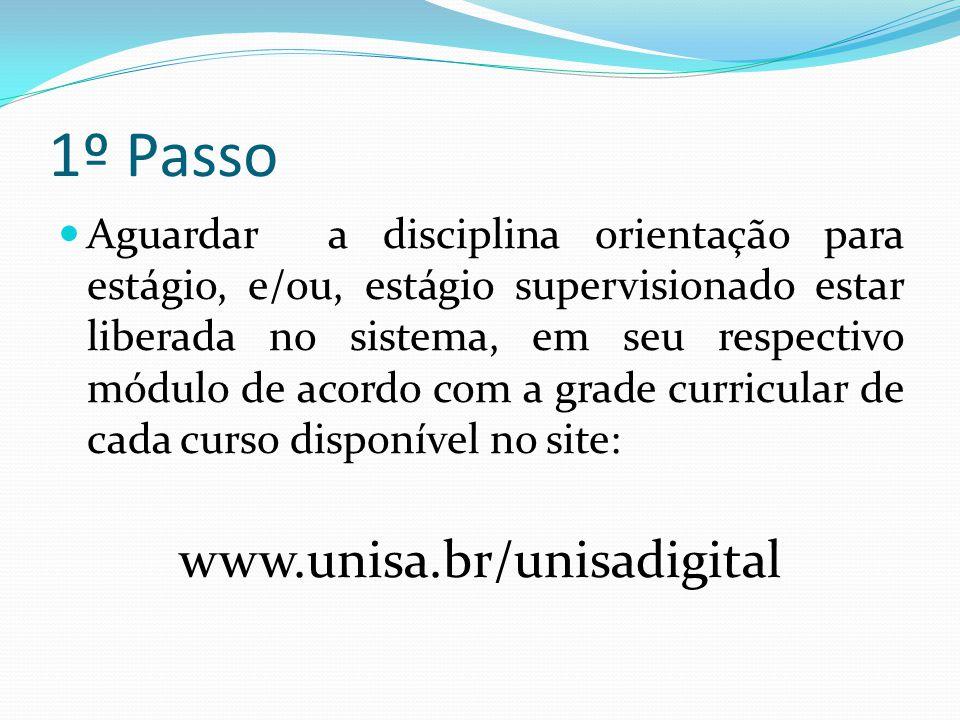 1º Passo  Aguardar a disciplina orientação para estágio, e/ou, estágio supervisionado estar liberada no sistema, em seu respectivo módulo de acordo c