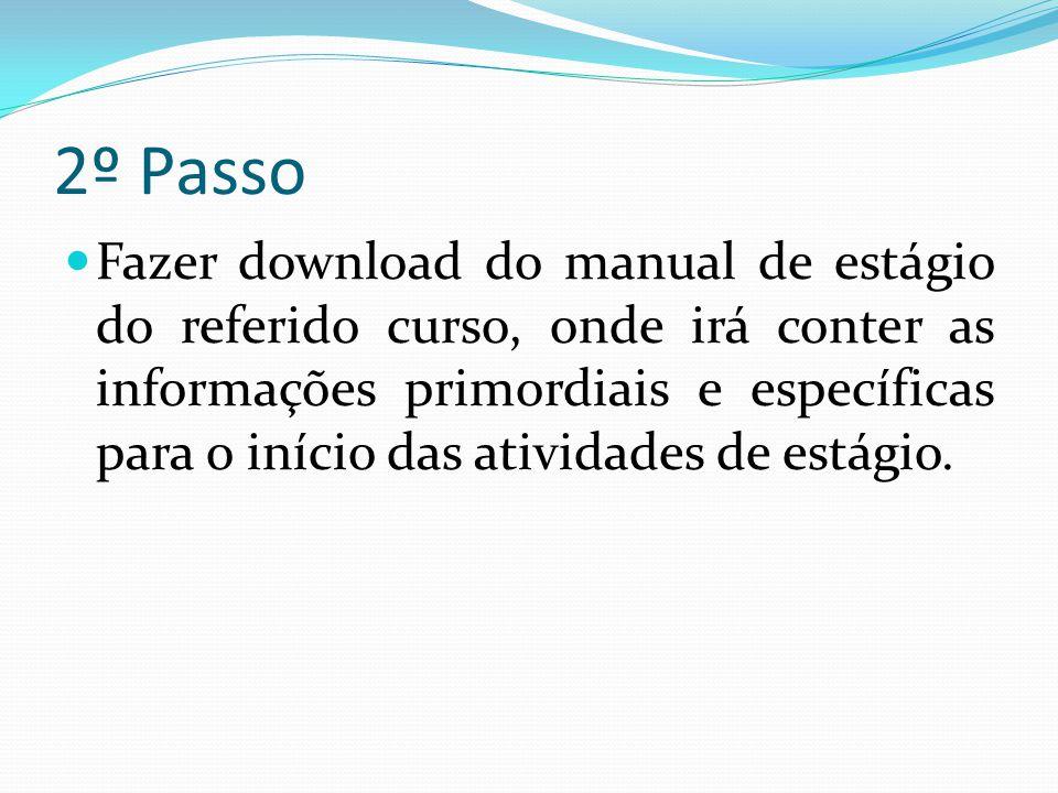 2º Passo  Fazer download do manual de estágio do referido curso, onde irá conter as informações primordiais e específicas para o início das atividade