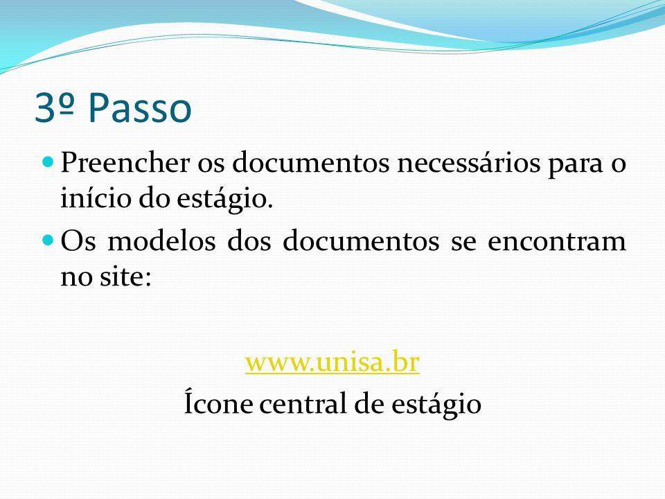 3º Passo  Preencher os documentos necessários para o início do estágio.  Os modelos dos documentos se encontram no site: www.unisa.br Ícone central
