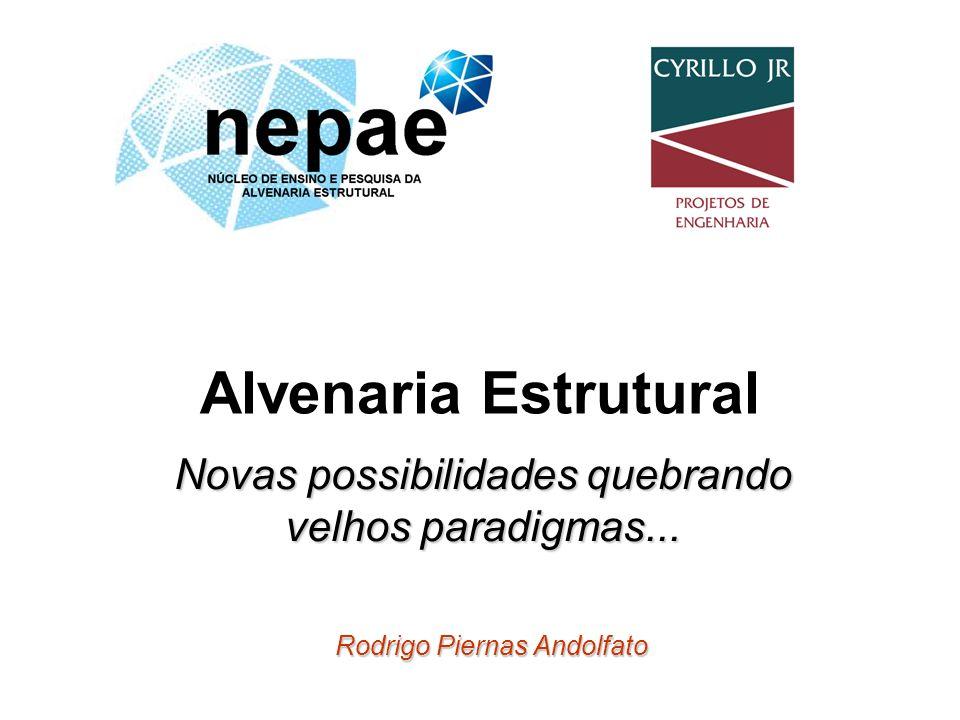 Alvenaria Estrutural Novas possibilidades quebrando velhos paradigmas... Rodrigo Piernas Andolfato