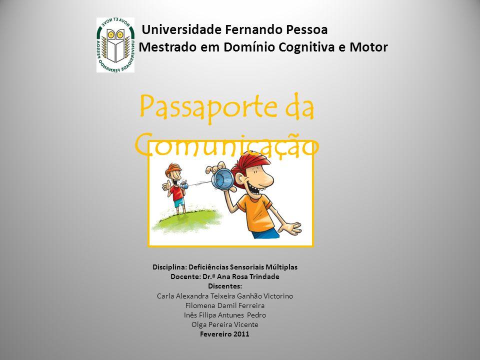 Universidade Fernando Pessoa Mestrado em Domínio Cognitiva e Motor Passaporte da Comunicação Disciplina: Deficiências Sensoriais Múltiplas Docente: Dr