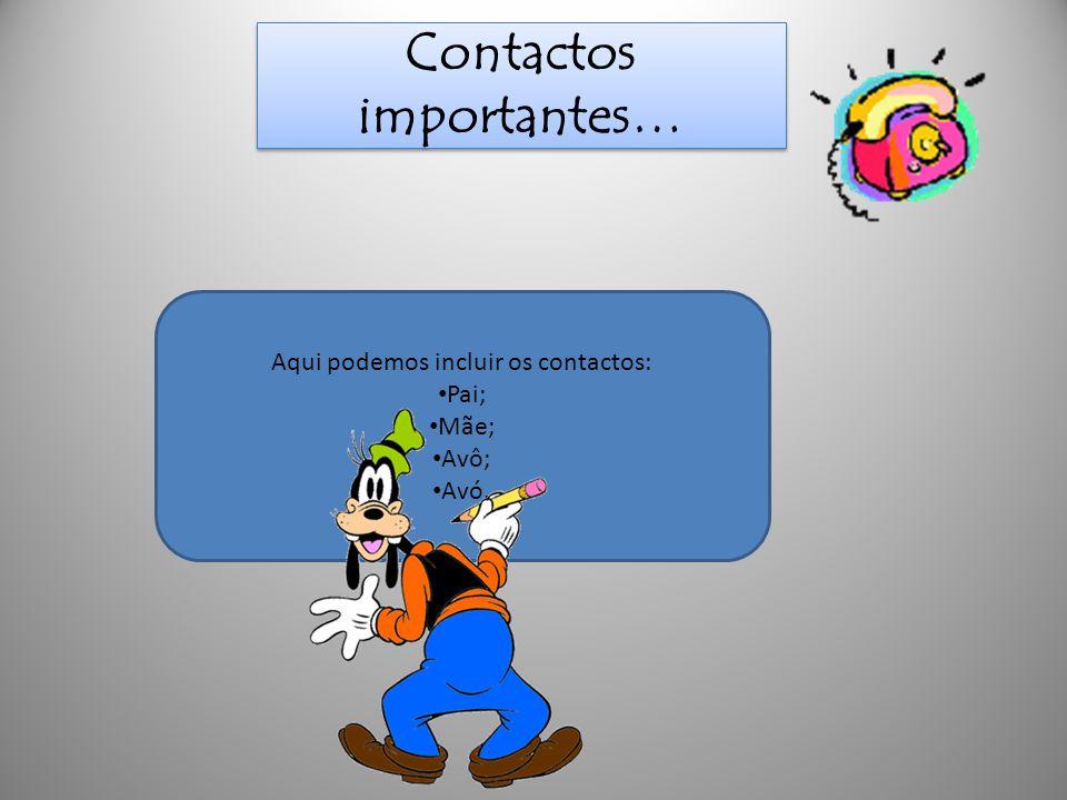 Contactos importantes… Aqui podemos incluir os contactos: • Pai; • Mãe; • Avô; • Avó.