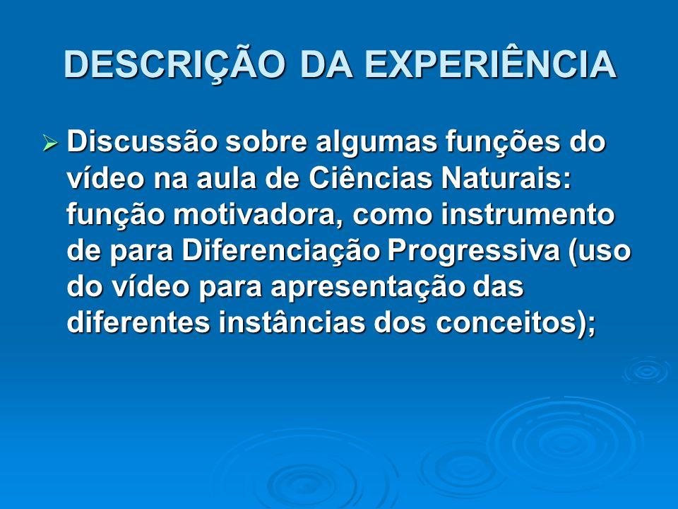 DESCRIÇÃO DA EXPERIÊNCIA  Discussão sobre algumas funções do vídeo na aula de Ciências Naturais: função motivadora, como instrumento de para Diferenc