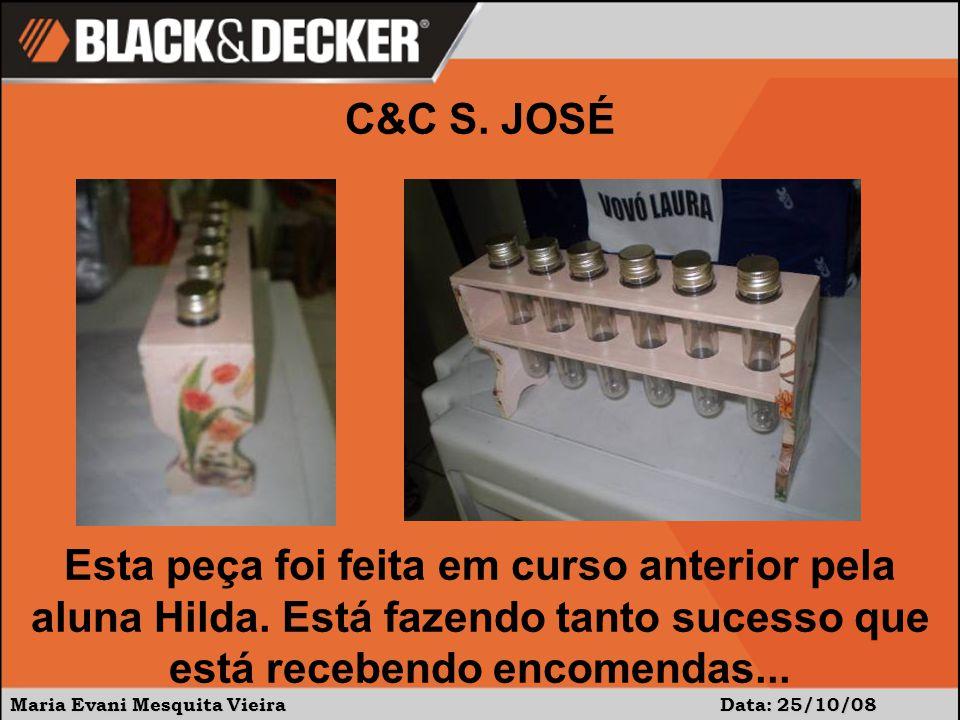 Maria Evani Mesquita Vieira Data: 25/10/08 C&C S. JOSÉ Esta peça foi feita em curso anterior pela aluna Hilda. Está fazendo tanto sucesso que está rec