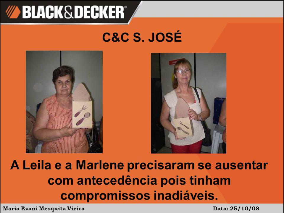 Maria Evani Mesquita Vieira Data: 25/10/08 A Leila e a Marlene precisaram se ausentar com antecedência pois tinham compromissos inadiáveis. C&C S. JOS