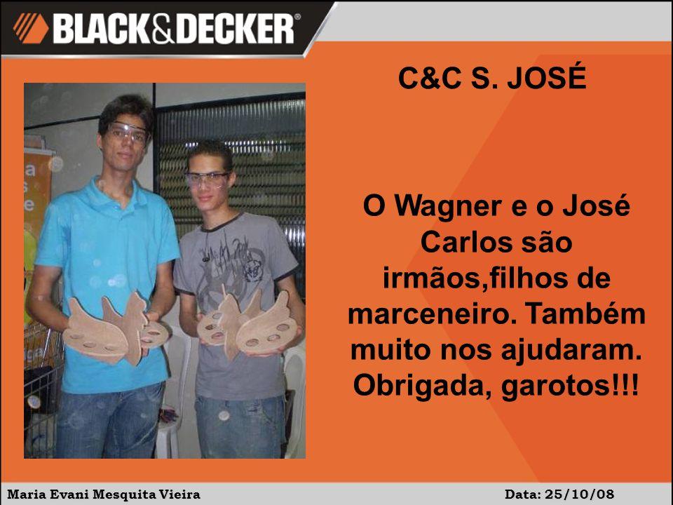 Maria Evani Mesquita Vieira Data: 25/10/08 C&C S. JOSÉ O Wagner e o José Carlos são irmãos,filhos de marceneiro. Também muito nos ajudaram. Obrigada,