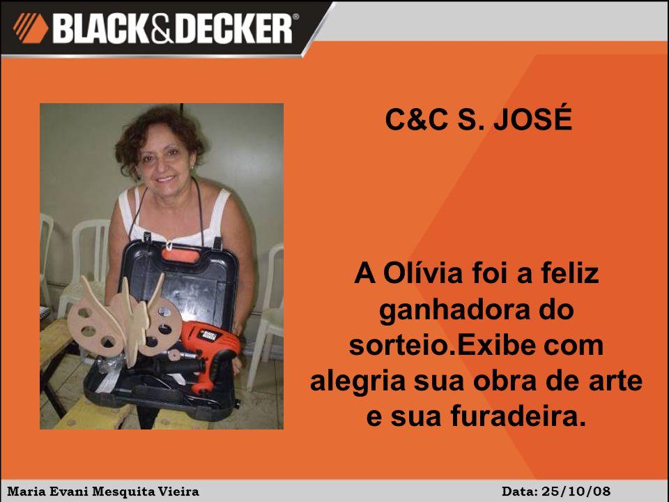 Maria Evani Mesquita Vieira Data: 25/10/08 A Olívia foi a feliz ganhadora do sorteio.Exibe com alegria sua obra de arte e sua furadeira. C&C S. JOSÉ