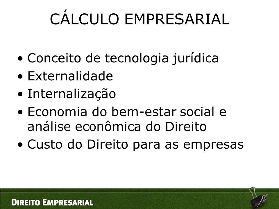 CÁLCULO EMPRESARIAL •Conceito de tecnologia jurídica •Externalidade •Internalização •Economia do bem-estar social e análise econômica do Direito •Cust
