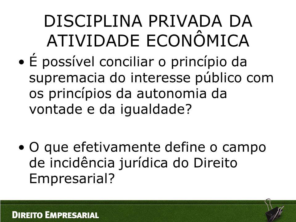 DISCIPLINA PRIVADA DA ATIVIDADE ECONÔMICA •É possível conciliar o princípio da supremacia do interesse público com os princípios da autonomia da vonta