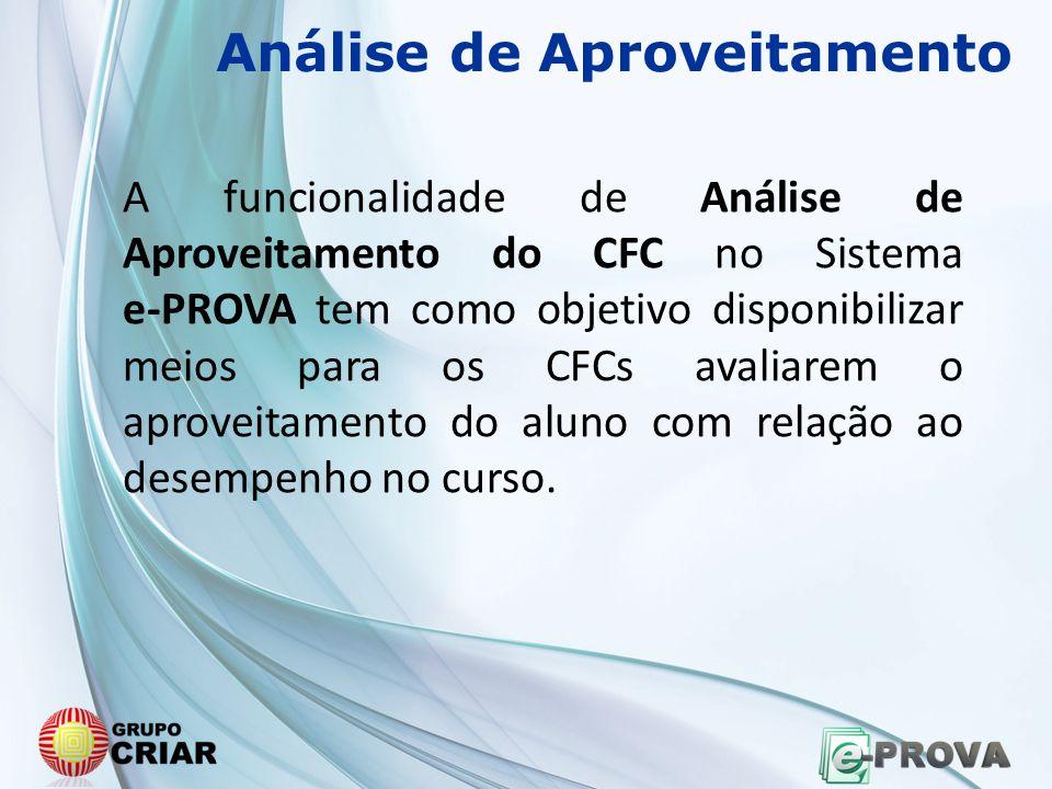 Análise de Aproveitamento A funcionalidade de Análise de Aproveitamento do CFC no Sistema e-PROVA tem como objetivo disponibilizar meios para os CFCs