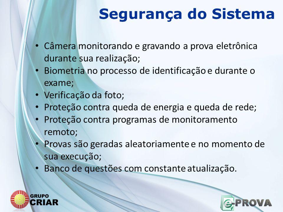 • Câmera monitorando e gravando a prova eletrônica durante sua realização; • Biometria no processo de identificação e durante o exame; • Verificação d