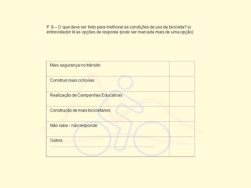 P. 8 – O que deve ser feito para melhorar as condições de uso da bicicleta? (o entrevistador lê as opções de resposta /pode ser marcada mais de uma op