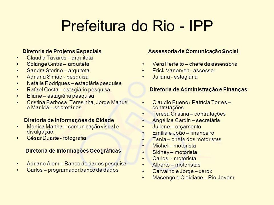 Prefeitura do Rio - IPP Diretoria de Projetos Especiais •Claudia Tavares – arquiteta •Solange Cintra – arquiteta •Sandra Storino – arquiteta •Adriana