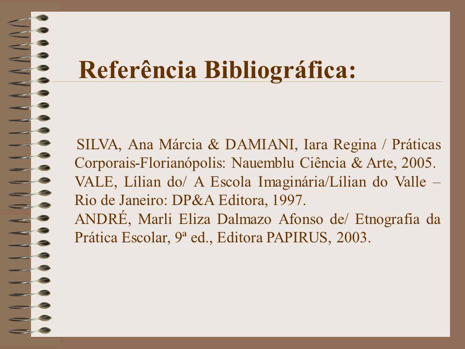 SILVA, Ana Márcia & DAMIANI, Iara Regina / Práticas Corporais-Florianópolis: Nauemblu Ciência & Arte, 2005. VALE, Lílian do/ A Escola Imaginária/Lília