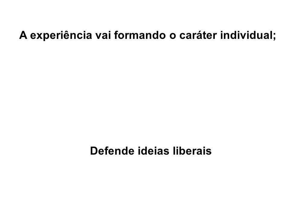 A experiência vai formando o caráter individual; Defende ideias liberais