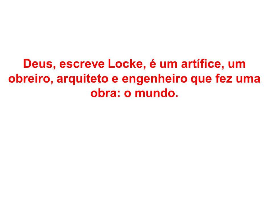 Deus, escreve Locke, é um artífice, um obreiro, arquiteto e engenheiro que fez uma obra: o mundo.