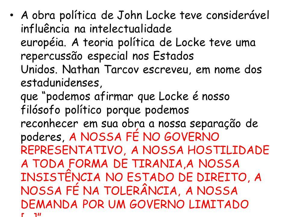• A obra política de John Locke teve considerável influência na intelectualidade européia. A teoria política de Locke teve uma repercussão especial no