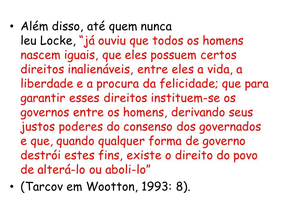 """• Além disso, até quem nunca leu Locke, """"já ouviu que todos os homens nascem iguais, que eles possuem certos direitos inalienáveis, entre eles a vida,"""