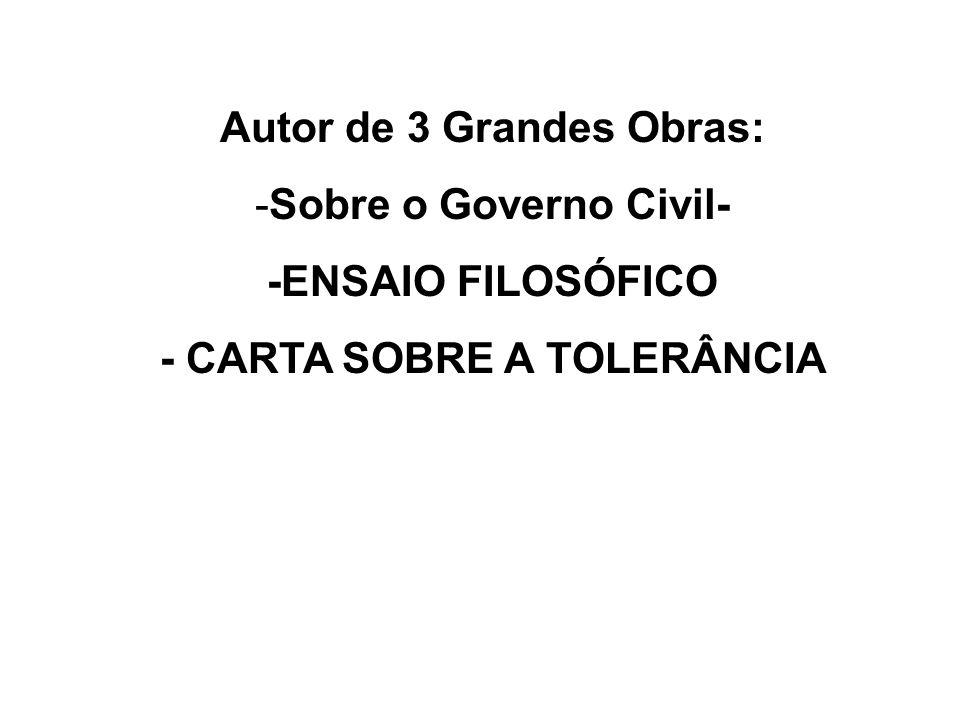 Autor de 3 Grandes Obras: -Sobre o Governo Civil- -ENSAIO FILOSÓFICO - CARTA SOBRE A TOLERÂNCIA
