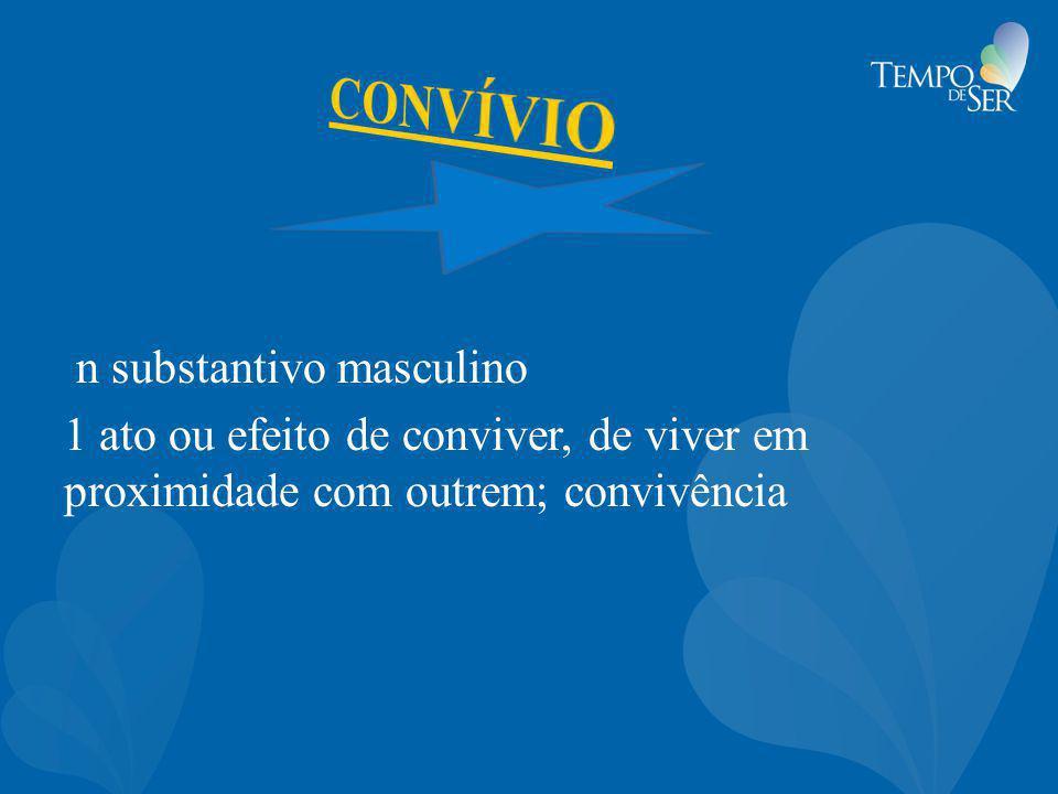 n substantivo masculino 1 ato ou efeito de conviver, de viver em proximidade com outrem; convivência