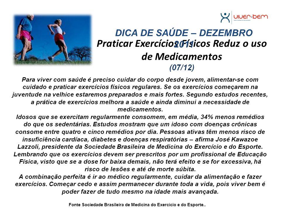 Praticar Exercícios Físicos Reduz o uso de Medicamentos (07/12) DICA DE SAÚDE – DEZEMBRO 2011 Para viver com saúde é preciso cuidar do corpo desde jov