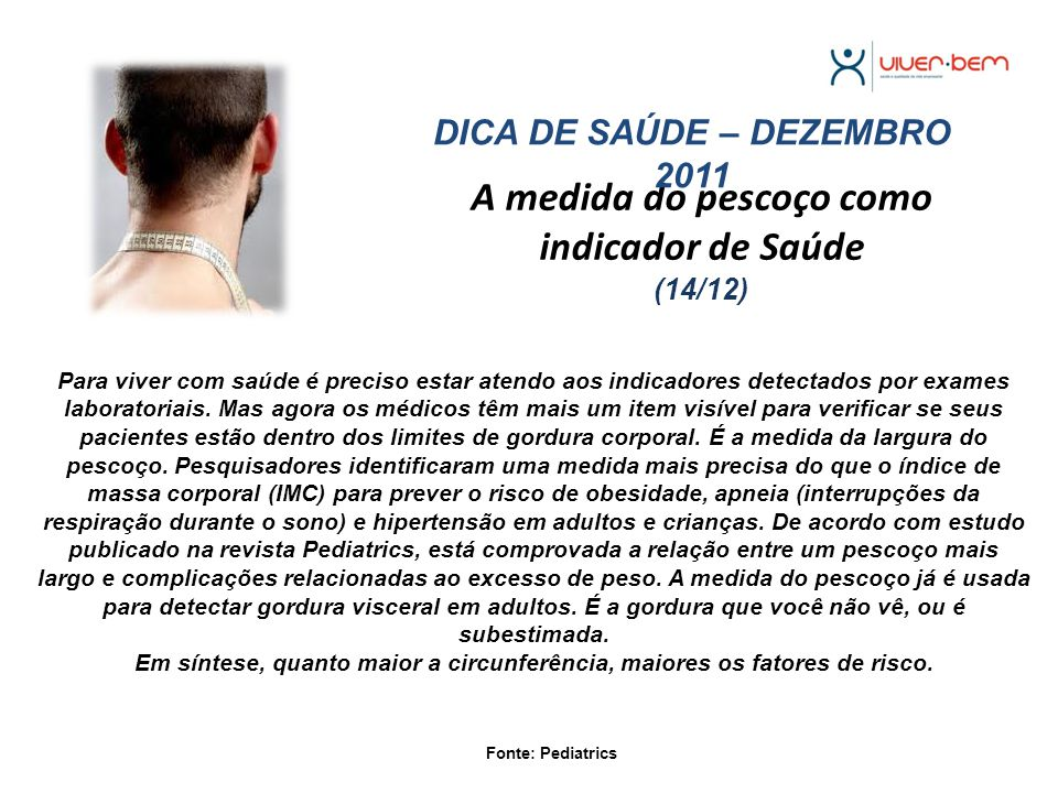A medida do pescoço como indicador de Saúde (14/12) Fonte: Pediatrics DICA DE SAÚDE – DEZEMBRO 2011 Para viver com saúde é preciso estar atendo aos in