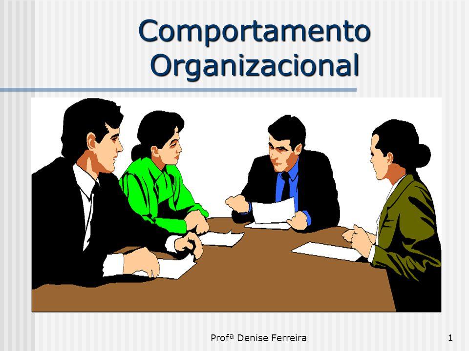 Profª Denise Ferreira1 Comportamento Organizacional