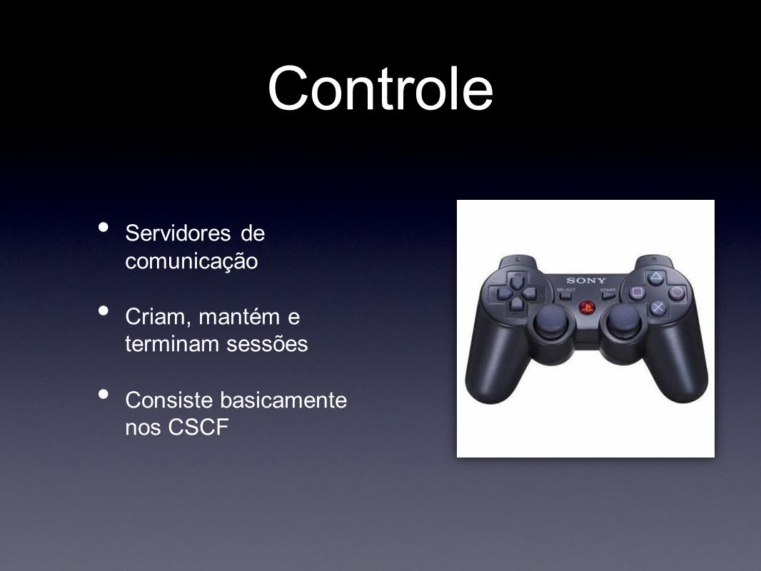 Controle • Servidores de comunicação • Criam, mantém e terminam sessões • Consiste basicamente nos CSCF