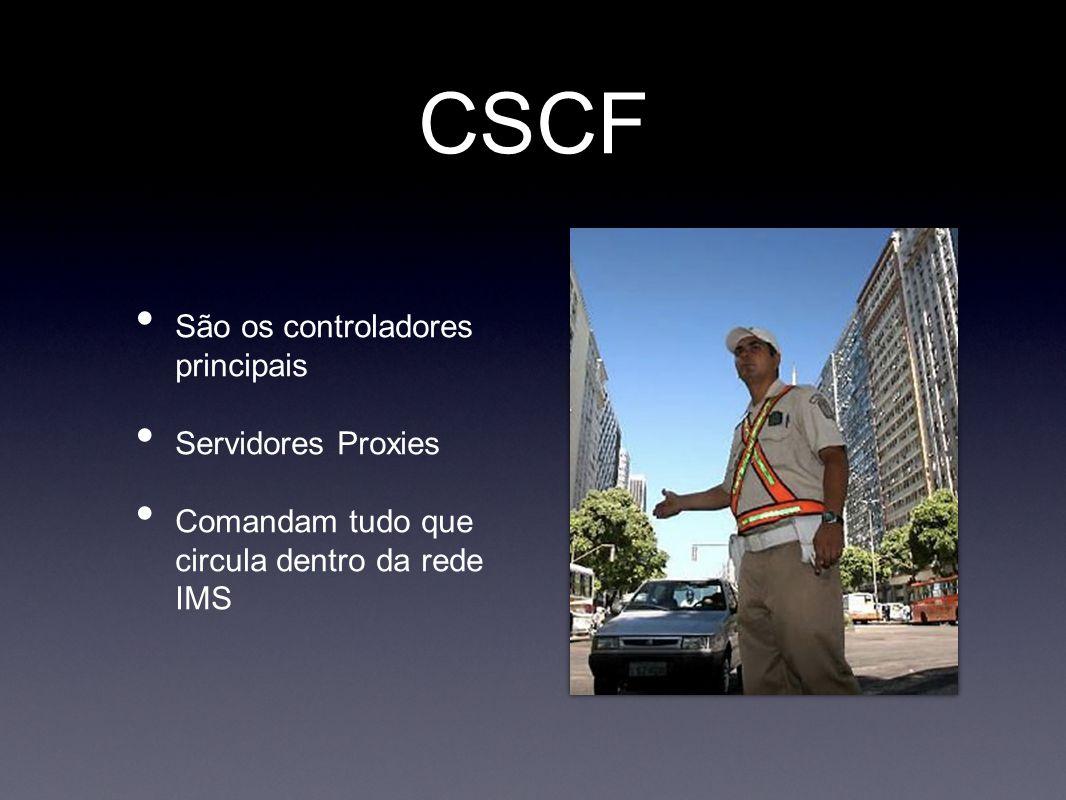 CSCF • São os controladores principais • Servidores Proxies • Comandam tudo que circula dentro da rede IMS