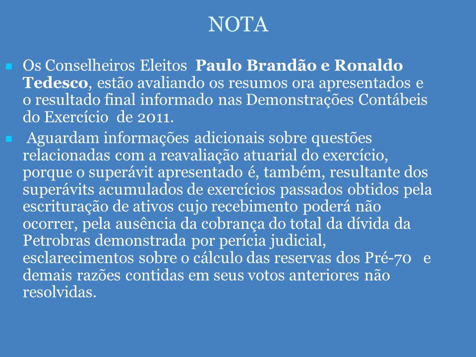 NOTA   Os Conselheiros Eleitos Paulo Brandão e Ronaldo Tedesco, estão avaliando os resumos ora apresentados e o resultado final informado nas Demonstrações Contábeis do Exercício de 2011.