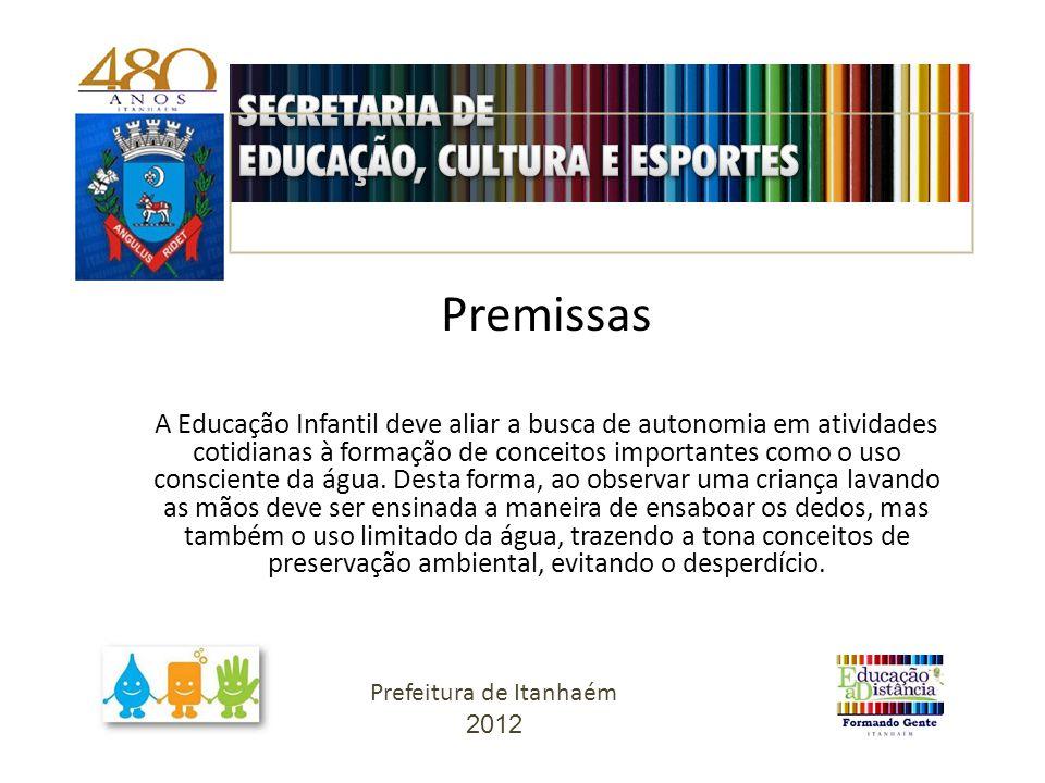 Premissas A Educação Infantil deve aliar a busca de autonomia em atividades cotidianas à formação de conceitos importantes como o uso consciente da ág