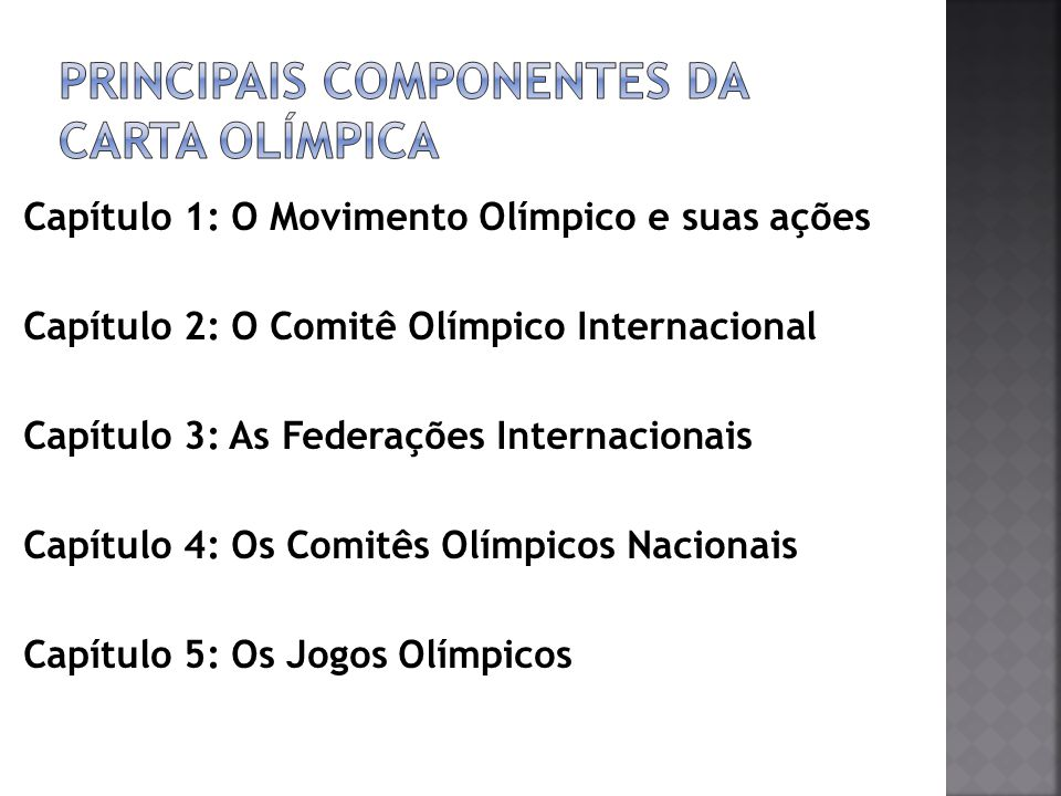 Capítulo 1: O Movimento Olímpico e suas ações Capítulo 2: O Comitê Olímpico Internacional Capítulo 3: As Federações Internacionais Capítulo 4: Os Comi