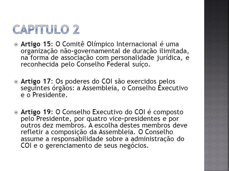 Artigo 15: O Comitê Olímpico Internacional é uma organização não-governamental de duração ilimitada, na forma de associação com personalidade jurídica, e reconhecida pelo Conselho Federal suíço.