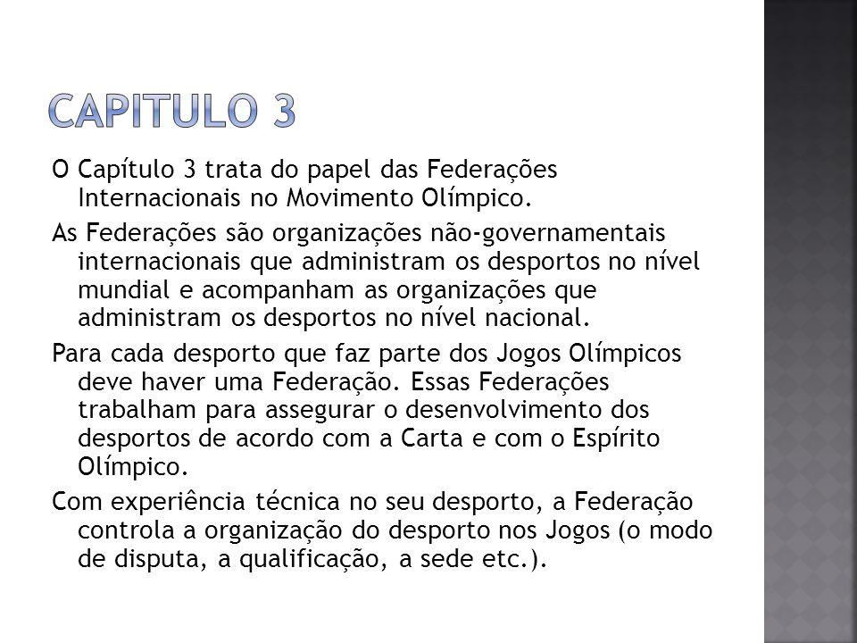 O Capítulo 3 trata do papel das Federações Internacionais no Movimento Olímpico. As Federações são organizações não-governamentais internacionais que